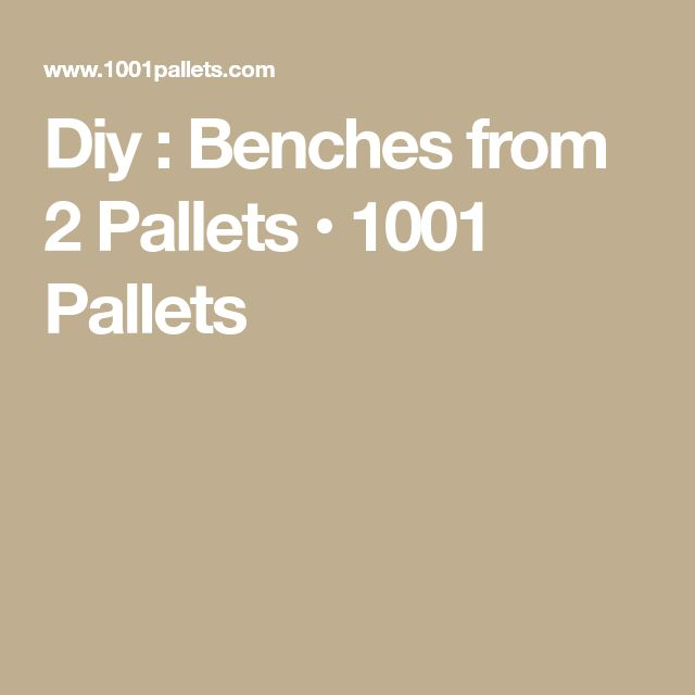 Diy : Benches from 2 Pallets • 1001 Pallets