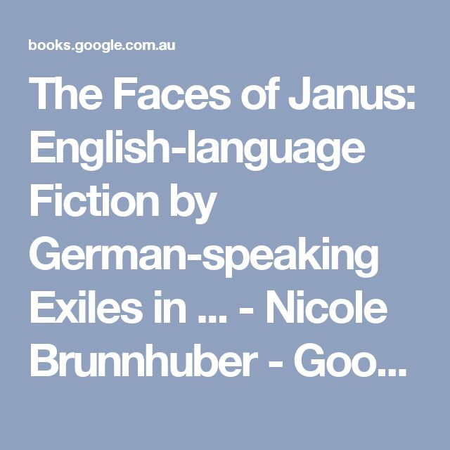 The Faces of Janus: English-language Fiction by German-speaking Exiles in ... - Nicole Brunnhuber - Google Books