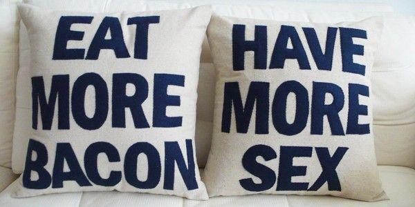 want.: Words Of Wisdom, Sex, My Husband, Funny, Bacon, Life Mottos, Throw Pillows, Man Caves, Good Advice