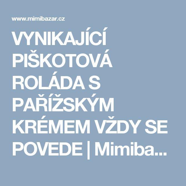 VYNIKAJÍCÍ PIŠKOTOVÁ ROLÁDA S PAŘÍŽSKÝM KRÉMEM VŽDY SE POVEDE | Mimibazar.cz