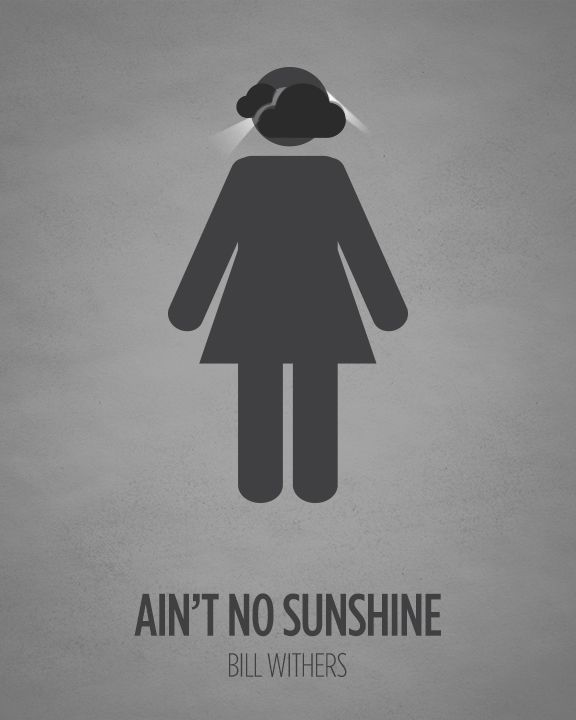 Ain't no sunshine - Bill Withers......this is good song