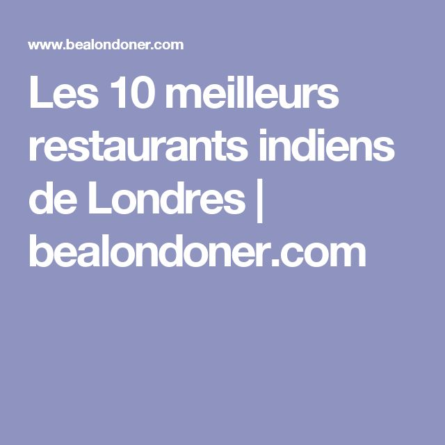 Les 10 meilleurs restaurants indiens de Londres | bealondoner.com