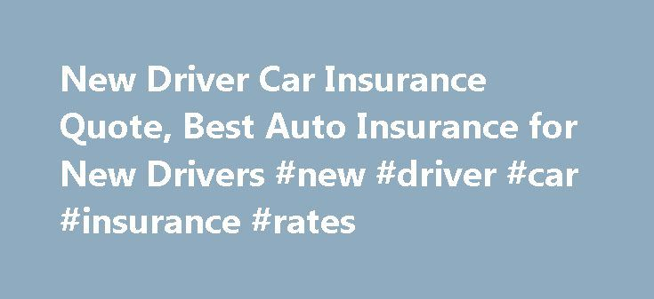 New Driver Car Insurance Quote, Best Auto Insurance for New Drivers #new #driver #car #insurance #rates http://cameroon.nef2.com/new-driver-car-insurance-quote-best-auto-insurance-for-new-drivers-new-driver-car-insurance-rates/  # Get the Best Car Insurance Quotes For New Drivers within Few Minutes Online Get assisted by qualified and experienced local agents to secure the best auto insurance quotes for new drivers from top rated insurers in your neighbourhood. To save money, act now…