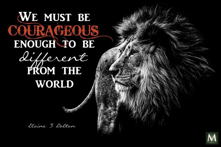 """""""We must be courageous enough to be different from the world."""" — Elaine S. Dalton 