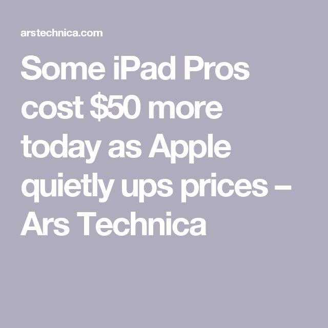 Some iPad Pros cost $50 more today as Apple quietly ups prices – Ars Technica