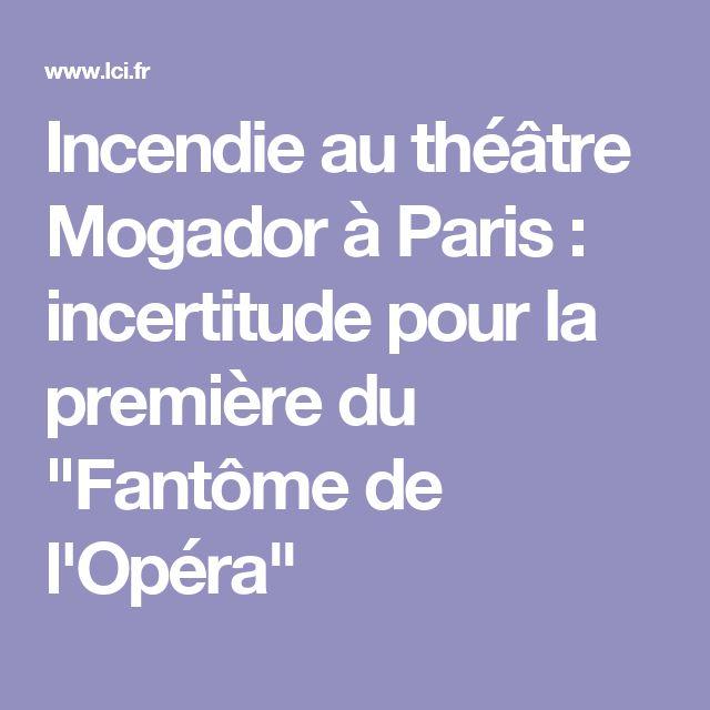 """Incendie au théâtre Mogador à Paris : incertitude pour la première du """"Fantôme de l'Opéra"""""""