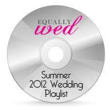 Equally Wed Summer 2012 Wedding Playlist AUDIO