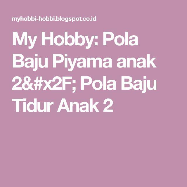 My Hobby: Pola Baju Piyama anak  2/ Pola Baju Tidur Anak 2