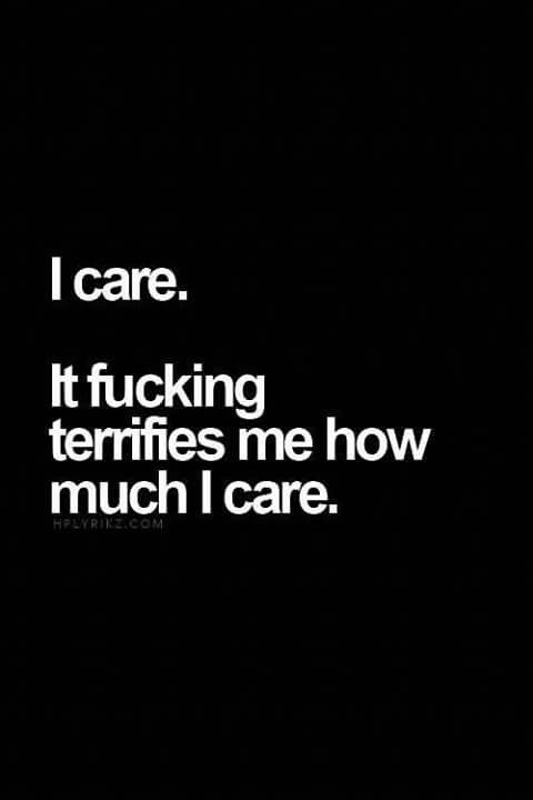 I care. It fucking terrifies me how much I care. #words #sayings #poster