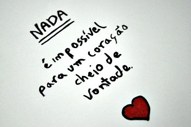 "Portuguese for ""Nothing is impossible for a heart full of will"" <3"