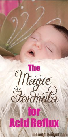The Magic Formula for Acid Reflux - Baby formulas that can actually help http://www.incredibleinfant.com