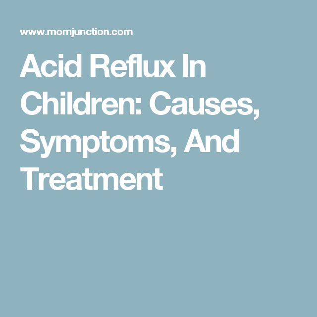Acid Reflux In Children: Causes, Symptoms, And Treatment