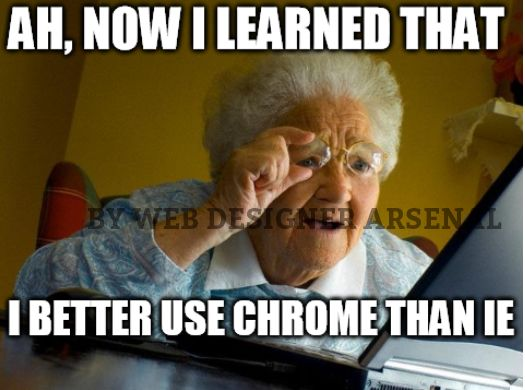 She learned that she should use chrome instead of IE.  #webdesignerarsenal