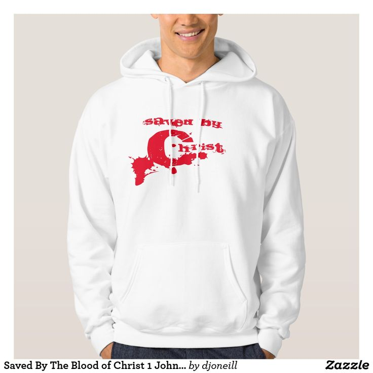 Saved By The Blood of Christ 1 John 1:7 Hoodie. Saved By The Blood of Christ 1 John 1:7 Hoodie 1 John 1:7 - But if we are living in the light, as God is in the light, then we have fellowship with each other, and the blood of Jesus, his Son, cleanses us from all sin. What can wash away my sin? Nothing but the blood...  Many colors, all sizes and lots of styles available for this. scripture on the back.