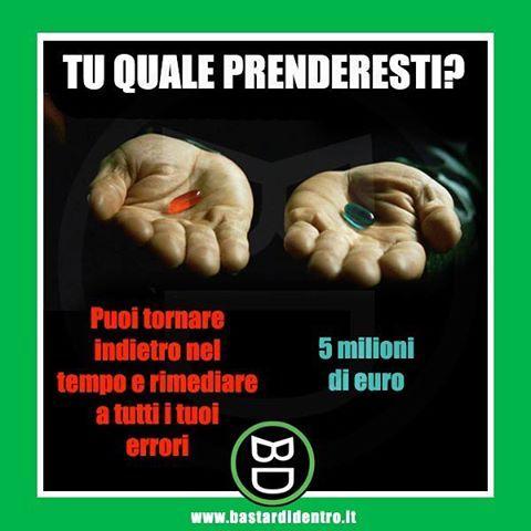 Tu quale prenderesti? #matrix #scelta #viaggiareneltempo #soldi #bastardidentro. #tagga i tuoi #amici e condividi le… www.bastardidentro.it