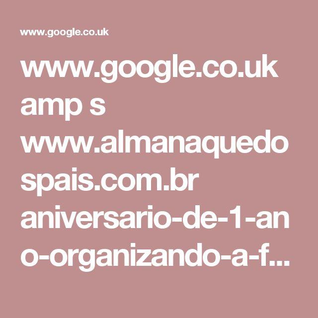 www.google.co.uk amp s www.almanaquedospais.com.br aniversario-de-1-ano-organizando-a-festa-em-casa-sem-buffet amp