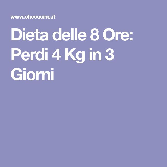 Dieta delle 8 Ore: Perdi 4 Kg in 3 Giorni