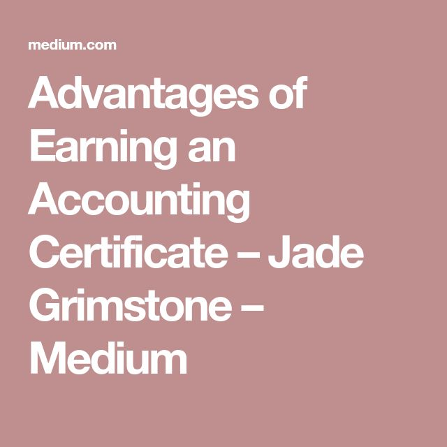 Advantages of Earning an Accounting Certificate – Jade Grimstone – Medium