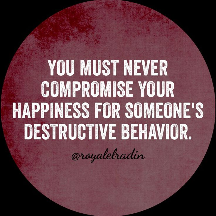 YOU MUST NEVER COMPROMISE YOUR HAPPINESS FOR SOMEONE'S DESTRUCTIVE BEHAVIOR.