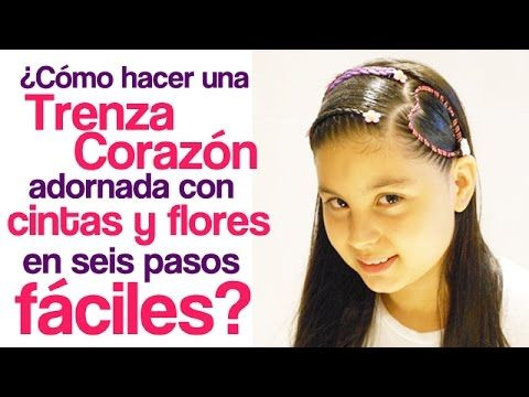 Peinados fáciles para niña | Trenza Corazón adornada con cintas y flores