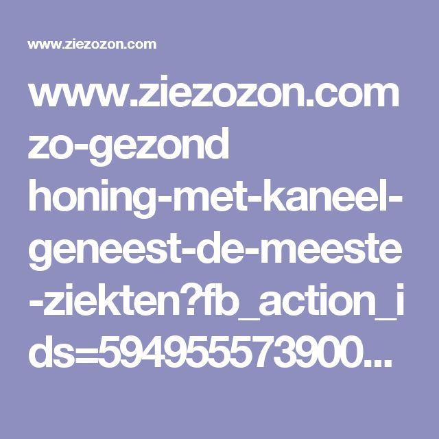 www.ziezozon.com zo-gezond honing-met-kaneel-geneest-de-meeste-ziekten?fb_action_ids=594955573900497&fb_action_types=og.likes&fb_source=other_multiline&action_object_map=%7B%22594955573900497%22:566908250001238%7D&action_type_map=%7B%22594955573900497%22:%22og.likes%22%7D&action_ref_map=[]