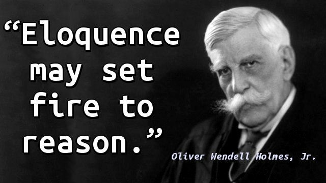 """Eloquence may set fire to reason."" — Oliver Wendell Holmes, Jr."