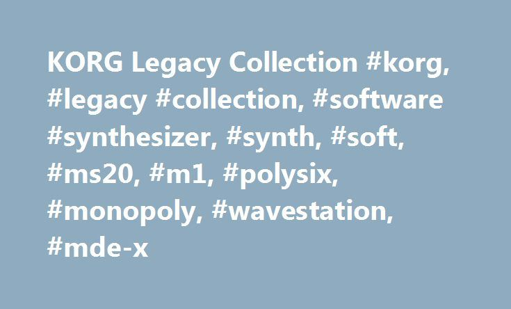 KORG Legacy Collection #korg, #legacy #collection, #software #synthesizer, #synth, #soft, #ms20, #m1, #polysix, #monopoly, #wavestation, #mde-x http://philippines.nef2.com/korg-legacy-collection-korg-legacy-collection-software-synthesizer-synth-soft-ms20-m1-polysix-monopoly-wavestation-mde-x/  # The Ultimate Virtual Instrument Pack We are pleased to announce that KORG Legacy Collection series is now available in 64-bit! KORG s Legacy Collection series, made up of legendary KORG synthesizers…