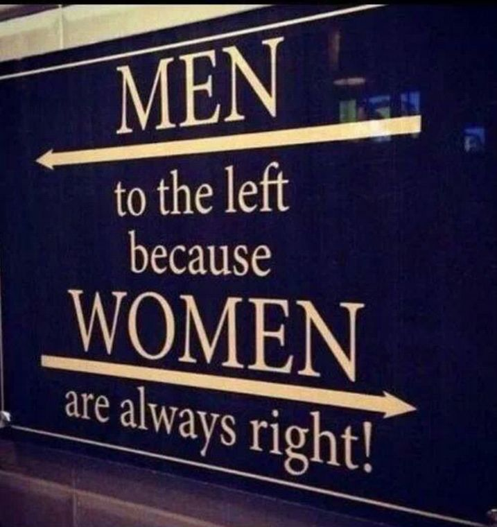 I would really like to know in what universe this is true!  In my universe the opposite is true.  The man is ALWAYS right no matter what the cost.  MEN SUCK!