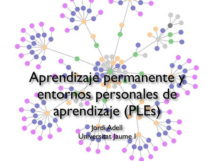 Aprendizaje permanente y entornos personales de aprendizaje (PLEs) by Jordi Adell via slideshare