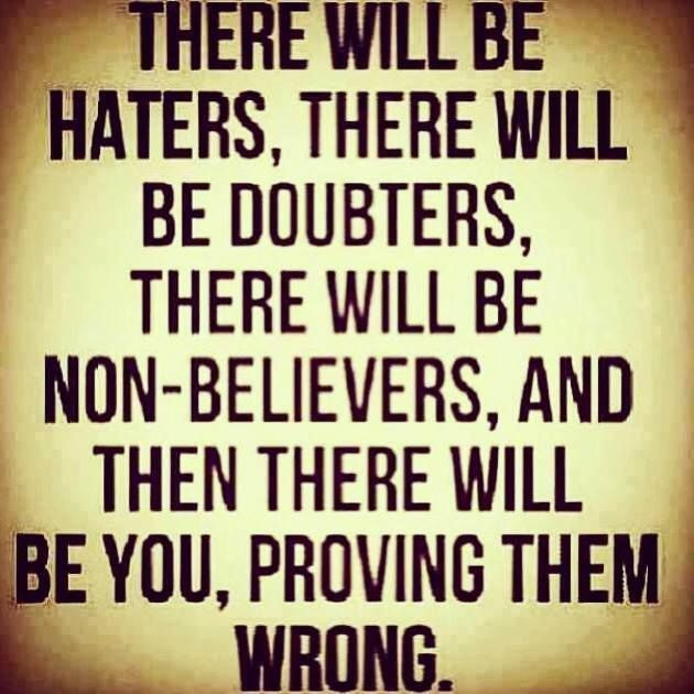 Funny Quotes About Haters: There Will Be Haters N Doubters