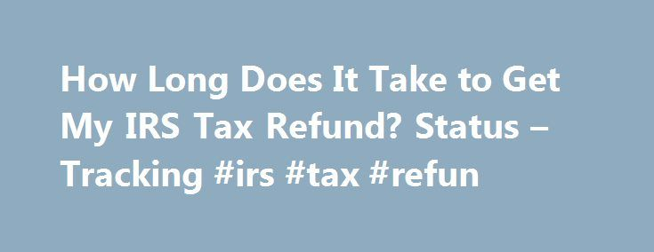 How Long Does It Take to Get My IRS Tax Refund? Status – Tracking #irs #tax #refun http://indianapolis.remmont.com/how-long-does-it-take-to-get-my-irs-tax-refund-status-tracking-irs-tax-refun/  # How Long Does It Take to Get My IRS Tax Refund? Status Tracking By Joshua Caucutt Posted in: Taxes The good news is that the speed of getting one s tax refund has increased exponentially since the early 1990 s. Back when I was in college, I remember filing my taxes in March or April and then not…