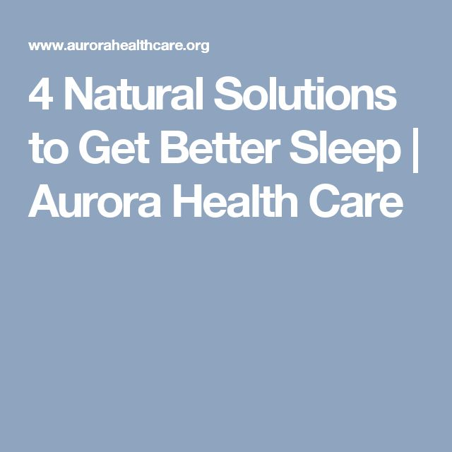 4 Natural Solutions to Get Better Sleep | Aurora Health Care