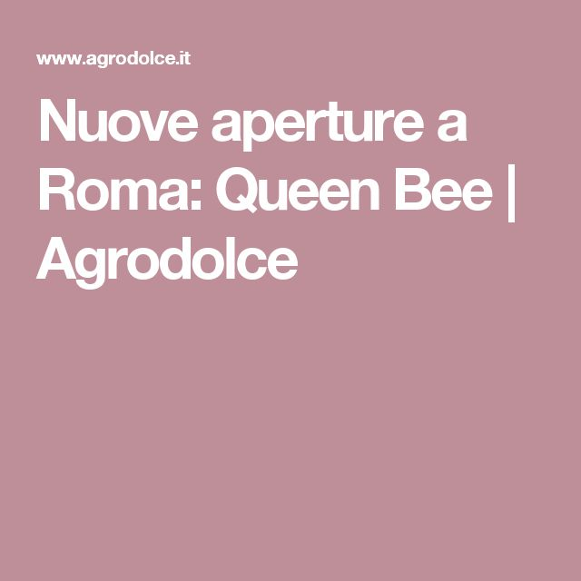 Nuove aperture a Roma: Queen Bee | Agrodolce