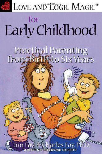 Love and Logic Magic for Early Childhood: Practical Parenting From Birth to Six Years by Jim Fay,http://www.amazon.com/dp/1930429002/ref=cm_sw_r_pi_dp_fM3ksb0P9M34E5EB