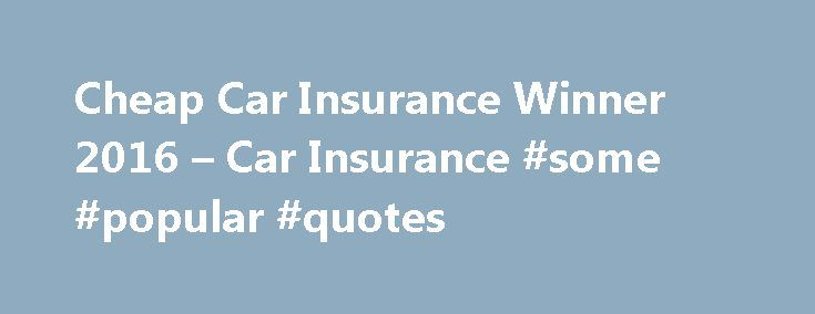Cheap Car Insurance Winner 2016 – Car Insurance #some #popular #quotes http://quote.remmont.com/cheap-car-insurance-winner-2016-car-insurance-some-popular-quotes/  Car insurance Privacy Important Info 16% saving if no at-fault vehicle accidents in the past 3 years. This and other advertised savings are based on premiums quoted after 6 December 2014. Across Australia 41% of Bingle customers paid a $1.45 or less a day for their comprehensive car insurance. Premiums based on all policies in […]