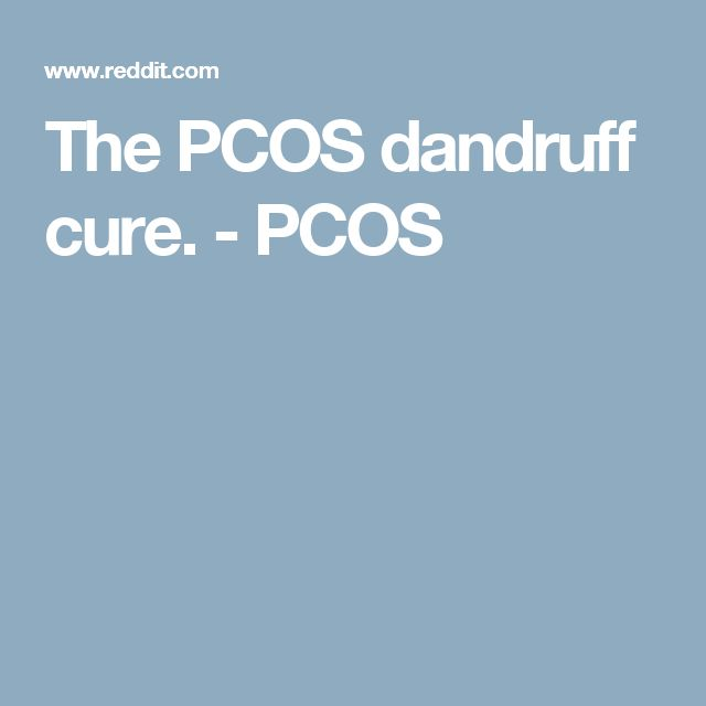 The PCOS dandruff cure. - PCOS