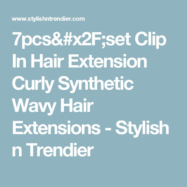 7pcs/set Clip In Hair Extension Curly Synthetic Wavy Hair Extensions - Stylish n Trendier