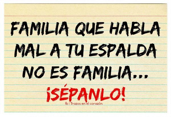 Familia que habla mal a tu espalda no es familia...¡Sépanlo!