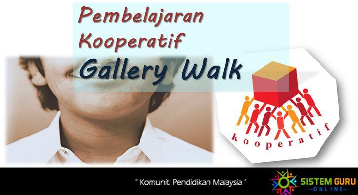Pembelajaran Kooperatif : Gallery Walk merupakan antara satu strategi pengajaran yang sangat sesuai untuk dipraktikkan bagi Pendidikan Abad Ke-21