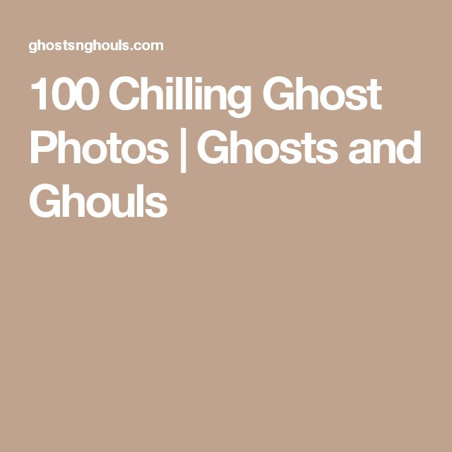 100 Chilling Ghost Photos   Ghosts and Ghouls