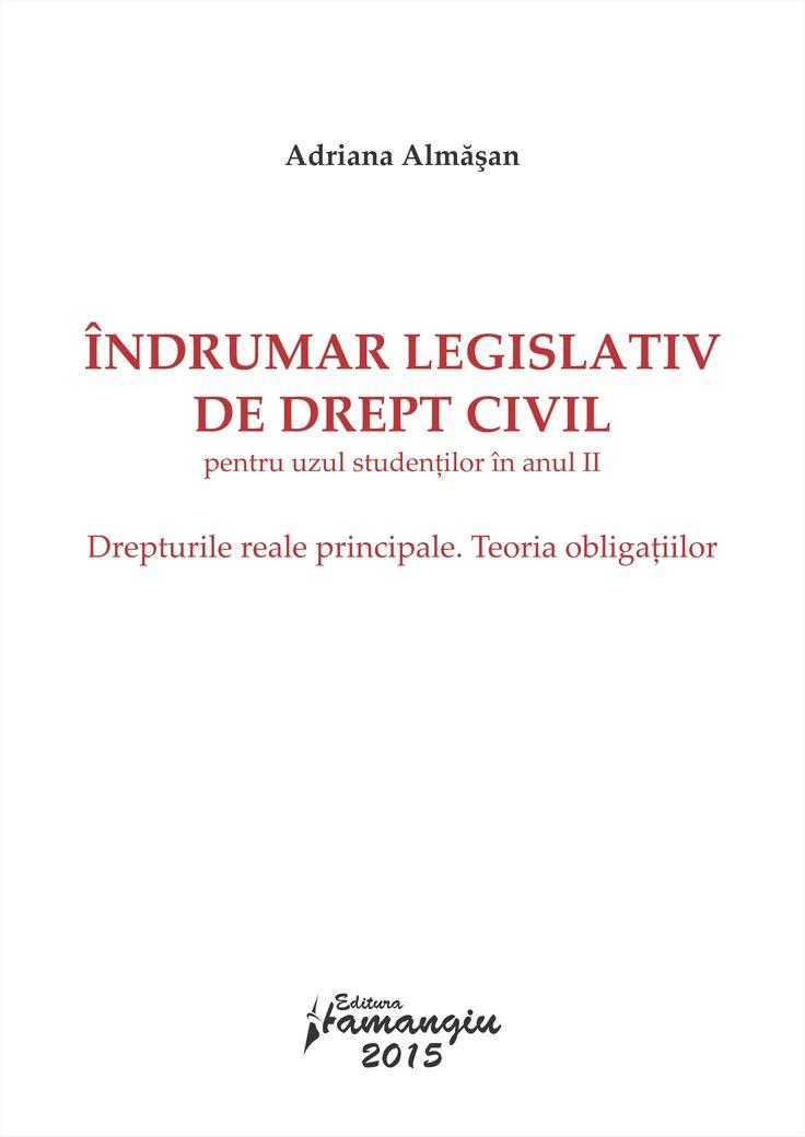 Indrumar legislativ de drept civil pentru uzul studentilor in anul II Drepturile reale principale. Teoria obligatiilor