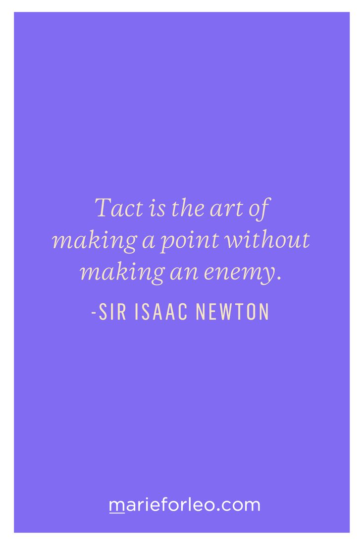 """""""Tact is the art of making a point without making an enemy."""" ~ Isaac Newton"""