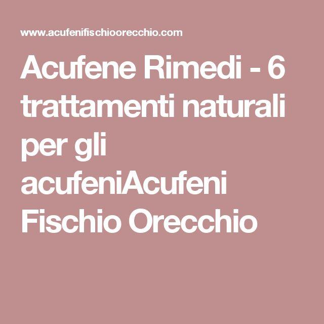 Acufene Rimedi - 6 trattamenti naturali per gli acufeniAcufeni Fischio Orecchio