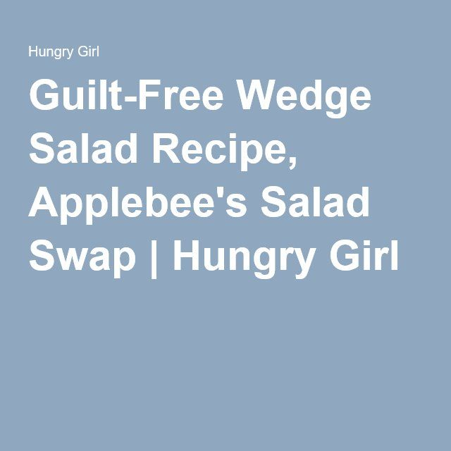 Guilt-Free Wedge Salad Recipe, Applebee's Salad Swap | Hungry Girl