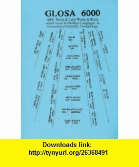 Glosa 6000 6000 Greek and Latin Words and Roots Which Occur in the Euro-languages and International Scientific Terminology (9780946540143) Wendy Ashby, Ron Clark , ISBN-10: 0946540144  , ISBN-13: 978-0946540143 ,  , tutorials , pdf , ebook , torrent , downloads , rapidshare , filesonic , hotfile , megaupload , fileserve
