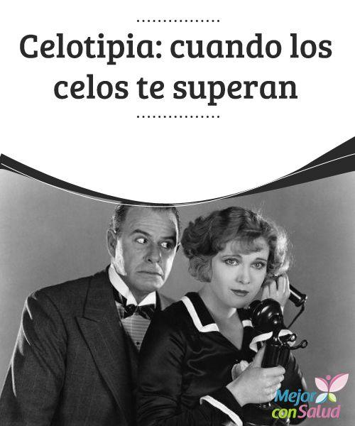 Celotipia: cuando los celos te superan   Los celos son normales, excepto cuando ellos se llevan al extremo y se convierten en obsesión. Entonces estamos hablando de Celotipia.