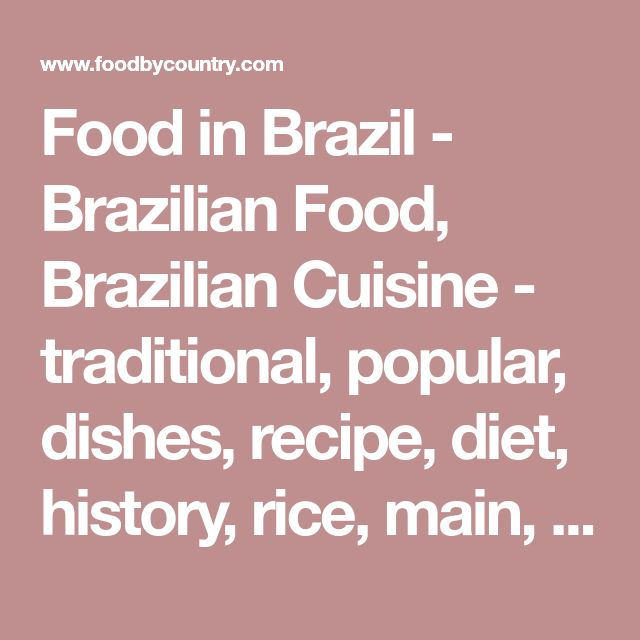 Food in Brazil - Brazilian Food, Brazilian Cuisine - traditional, popular, dishes, recipe, diet, history, rice, main, people, favorite