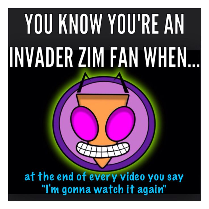 You know you're an invader Zim fan when...