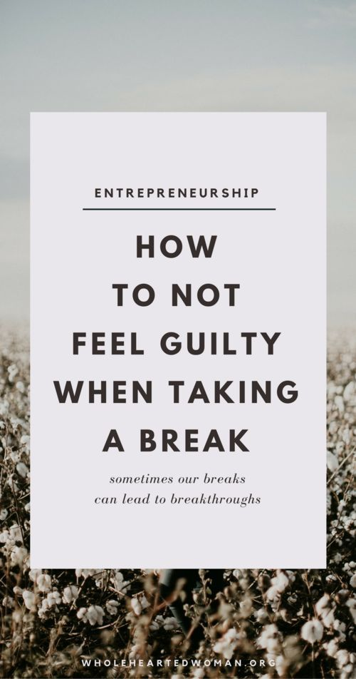 How To Not Feel Guilty About Taking A Break As An Entrepreneur Who Hasn't Reached Financial Success Yet | How To Take A Break Without Feeling Guilty About It | Personal Growth & Development | Life Advice | Advice For Creatives And Entrepreneurs | Community | Entrepreneurship And Starting Your Own Business | Wholehearted Woman