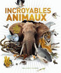 Incroyables animaux. Les 100 records animaux les plus fous